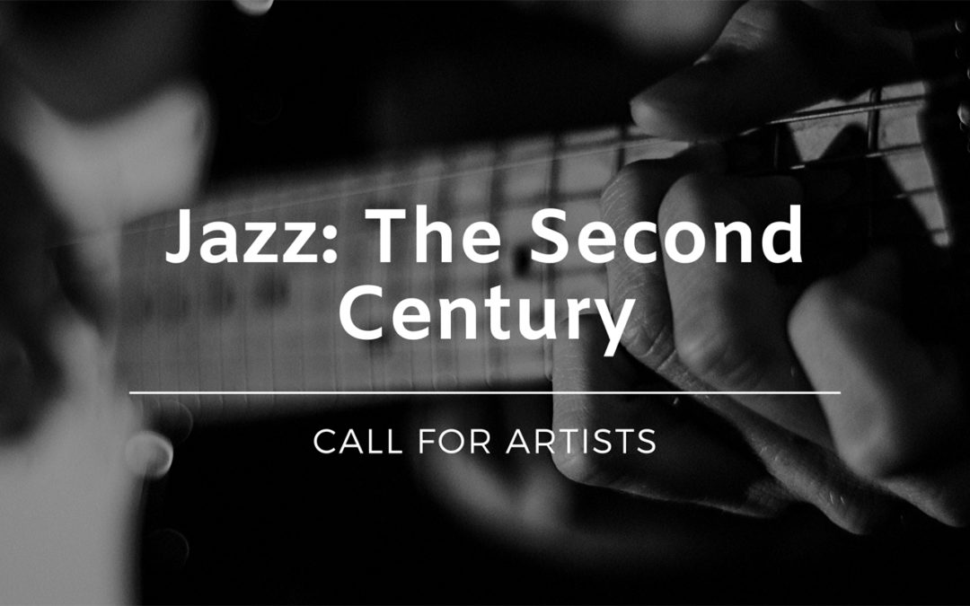 Close up of a musician playing a guitar with the words Jazz the second century, call for artists, superimposed over the image.
