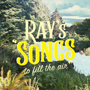 Album cover showing forest and lake with text Ray's Songs to Fill the air
