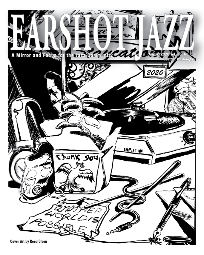 "Cover of the 2020 August edition of the Earshot Jazz Magazine with black and white illustration of a record player, a take out box, ink pens, images of famous jazz musicians and the words ""another world is possible"""